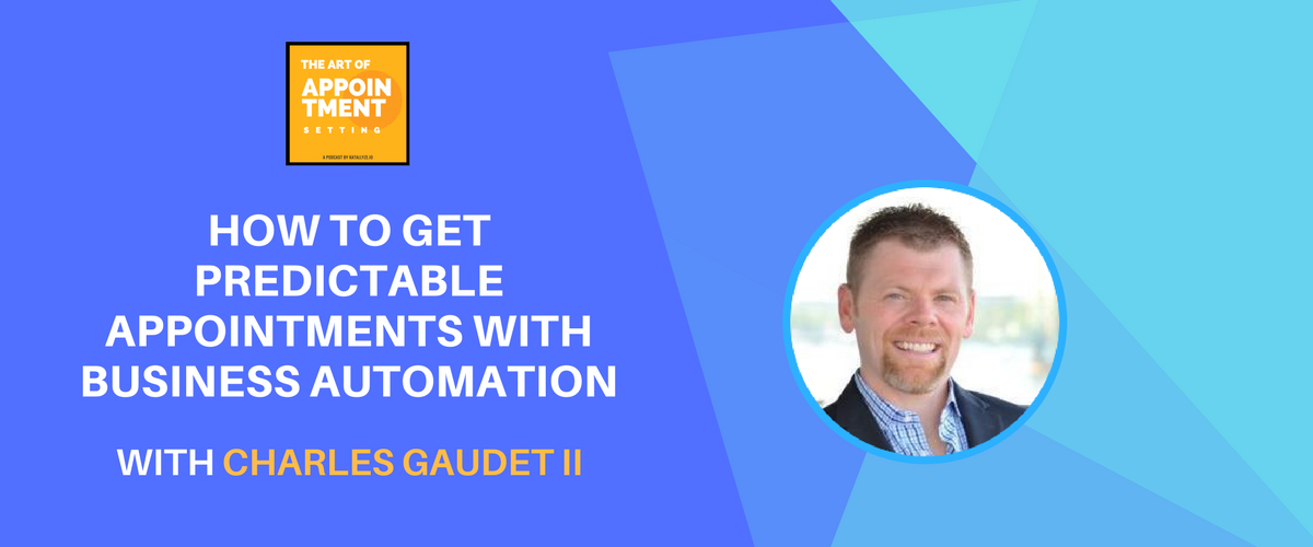 How to Get Predictable Appointments With Business Automation | Charles Gaudet II