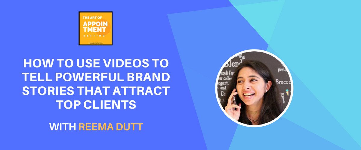 How to Tell Powerful Brand Video Stories that Attract Top Clients | Reema Dutt