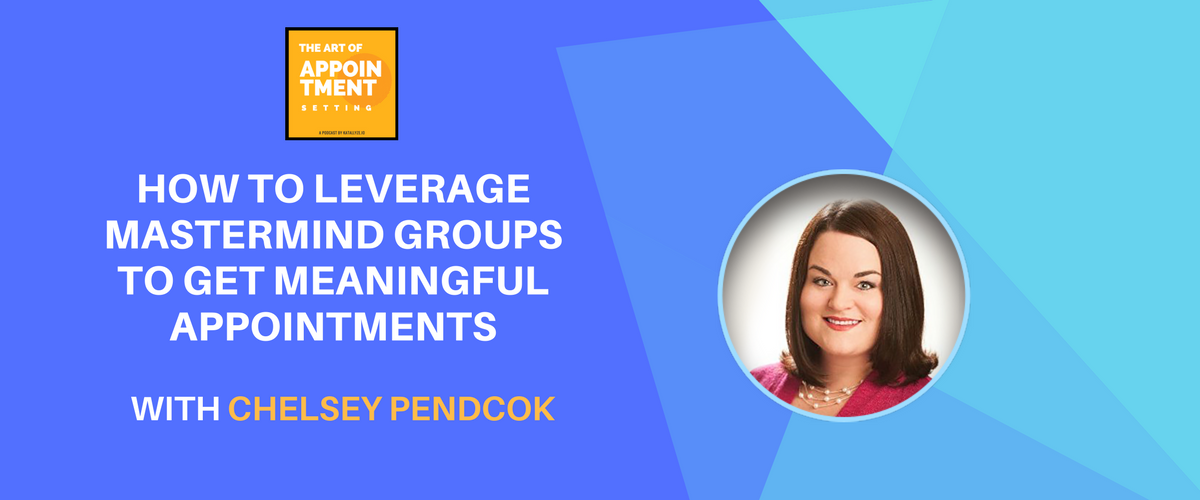 How to Start Mastermind Groups to Get Meaningful Appointments | Chelsey Pendock