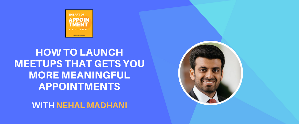 How to Launch Meetups that Generate Meaningful Appointments | Nehal Madhani