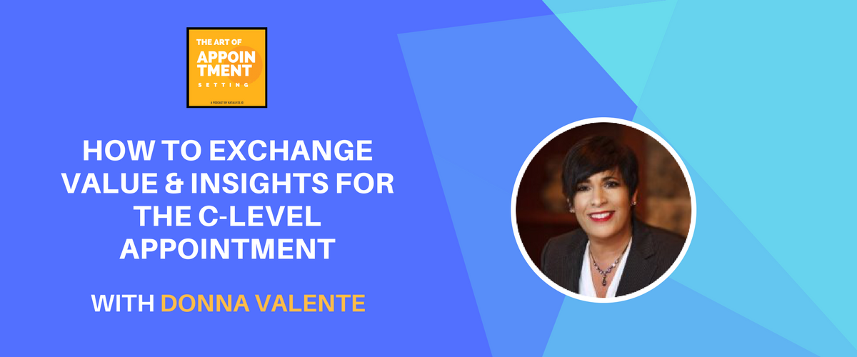 How to Exchange Value for the C-Level Appointment | Donna Valente