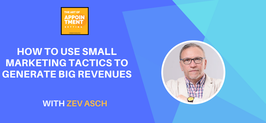 How to Use Small Marketing Tactics to Generate Big Revenues | Zev Asch